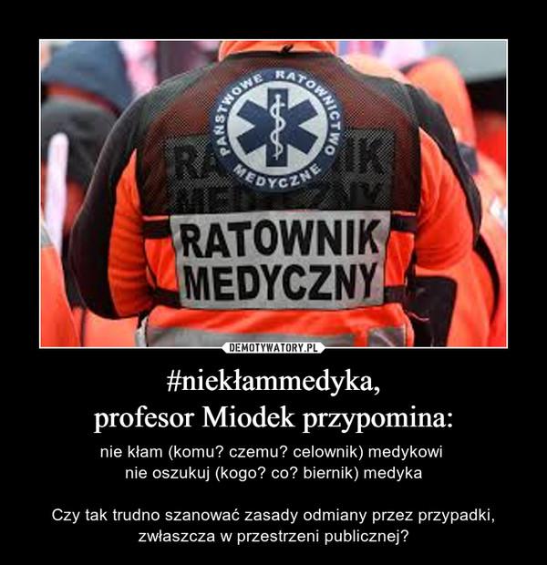 #niekłammedyka,profesor Miodek przypomina: – nie kłam (komu? czemu? celownik) medykowi nie oszukuj (kogo? co? biernik) medykaCzy tak trudno szanować zasady odmiany przez przypadki, zwłaszcza w przestrzeni publicznej?