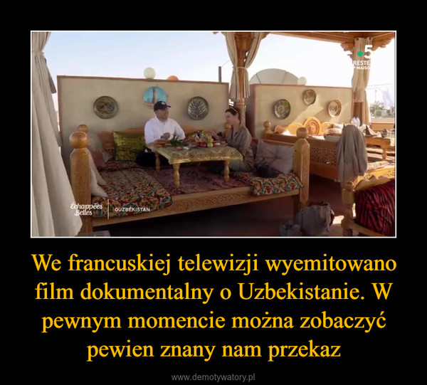 We francuskiej telewizji wyemitowano film dokumentalny o Uzbekistanie. W pewnym momencie można zobaczyć pewien znany nam przekaz –