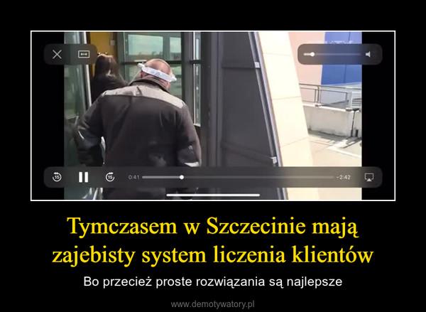 Tymczasem w Szczecinie majązajebisty system liczenia klientów – Bo przecież proste rozwiązania są najlepsze