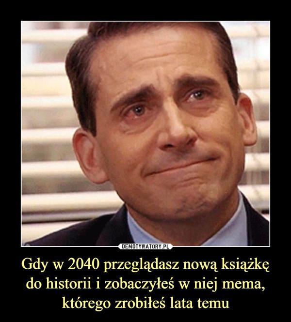 Gdy w 2040 przeglądasz nową książkę do historii i zobaczyłeś w niej mema, którego zrobiłeś lata temu –