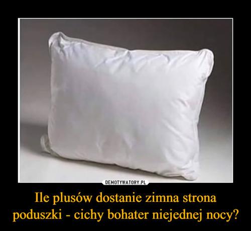 Ile plusów dostanie zimna strona poduszki - cichy bohater niejednej nocy?