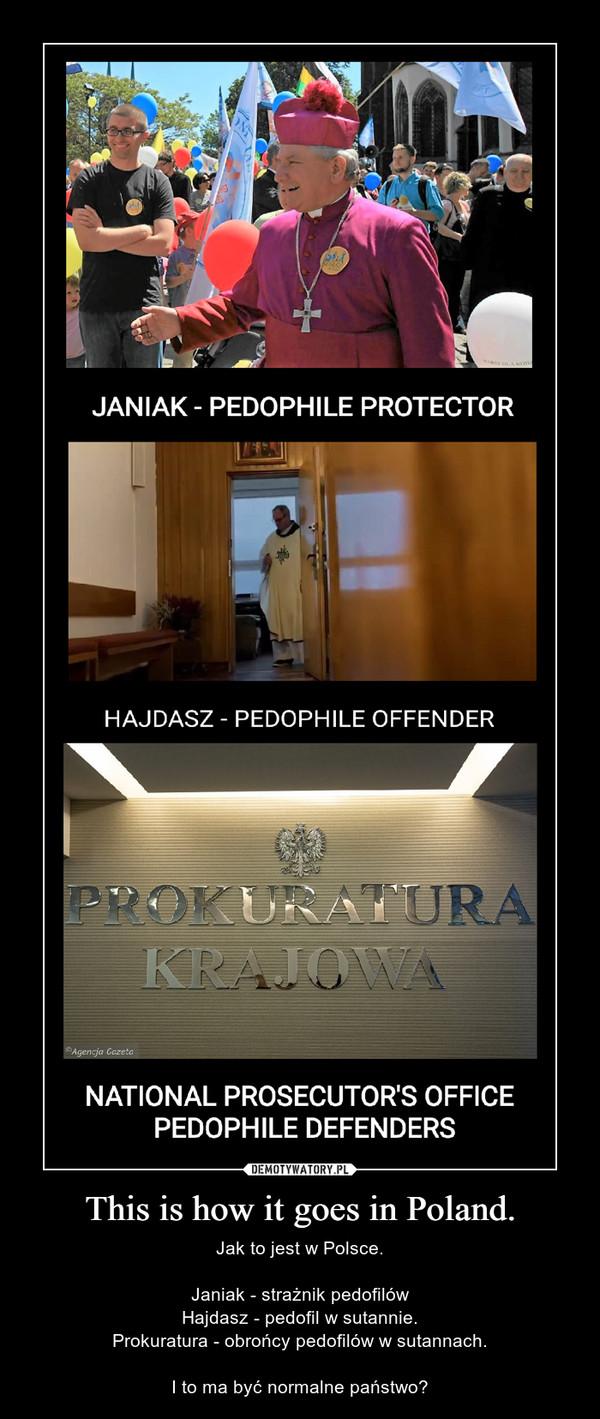 This is how it goes in Poland. – Jak to jest w Polsce.Janiak - strażnik pedofilówHajdasz - pedofil w sutannie.Prokuratura - obrońcy pedofilów w sutannach.I to ma być normalne państwo?