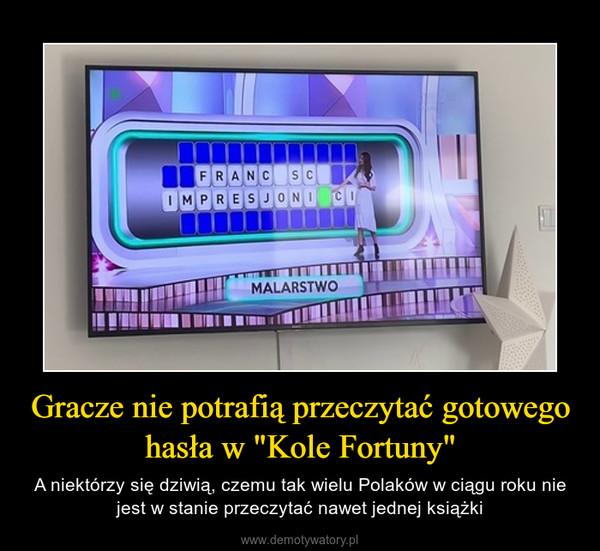 """Gracze nie potrafią przeczytać gotowego hasła w """"Kole Fortuny"""" – A niektórzy się dziwią, czemu tak wielu Polaków w ciągu roku nie jest w stanie przeczytać nawet jednej książki"""