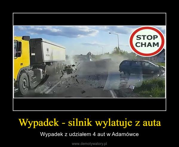 Wypadek - silnik wylatuje z auta – Wypadek z udziałem 4 aut w Adamówce