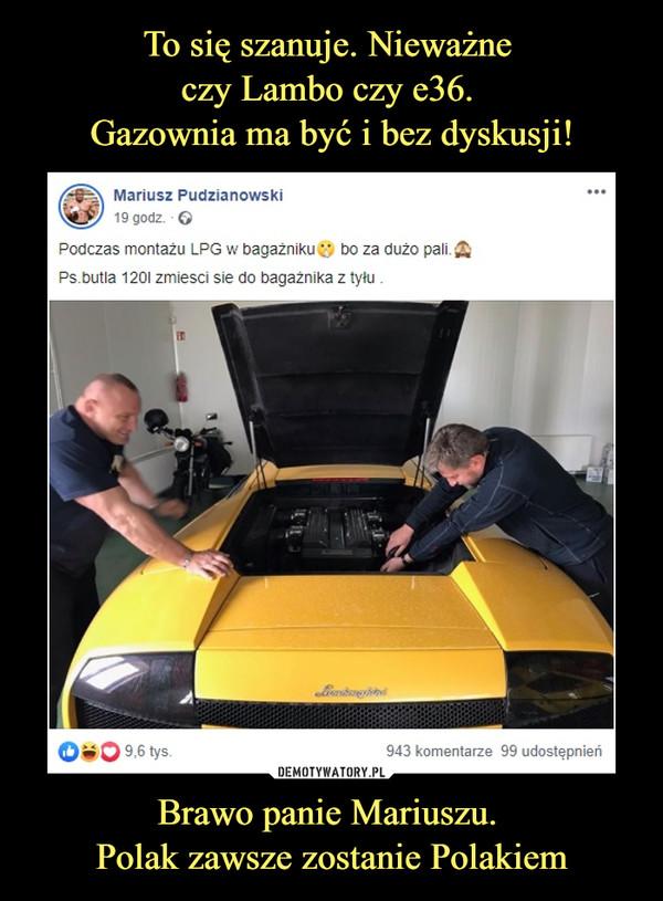 Brawo panie Mariuszu. Polak zawsze zostanie Polakiem –  Mariusz Pudzianowski19 godz. · Podczas montażu LPG w bagażniku