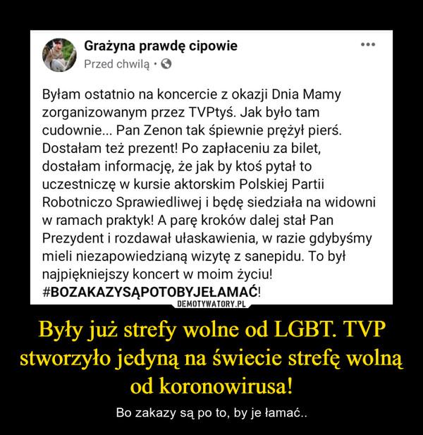 Były już strefy wolne od LGBT. TVP stworzyło jedyną na świecie strefę wolną od koronowirusa! – Bo zakazy są po to, by je łamać..