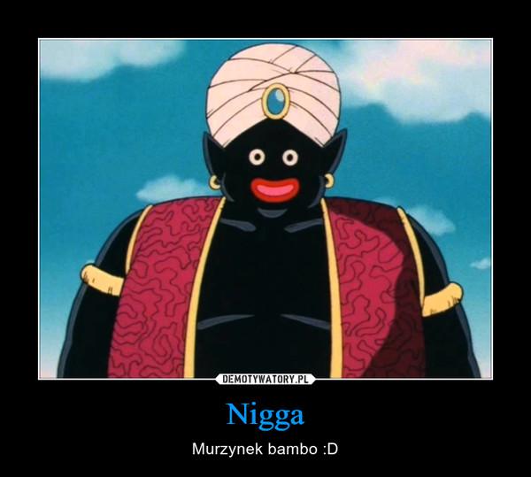 Nigga – Murzynek bambo :D