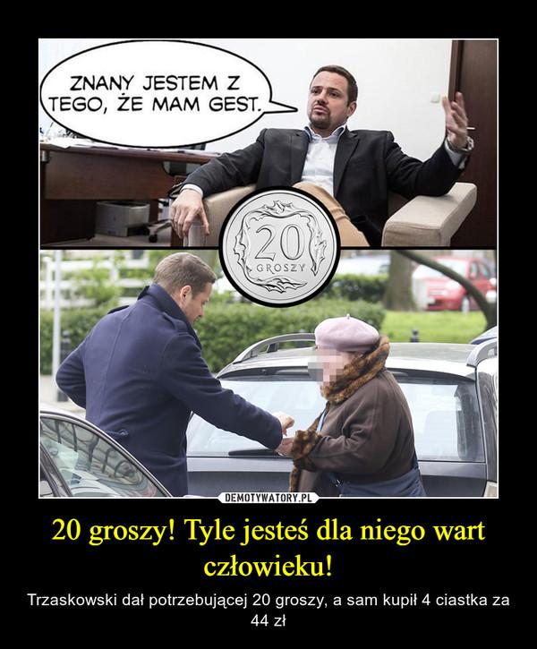 20 groszy! Tyle jesteś dla niego wart człowieku! – Trzaskowski dał potrzebującej 20 groszy, a sam kupił 4 ciastka za 44 zł