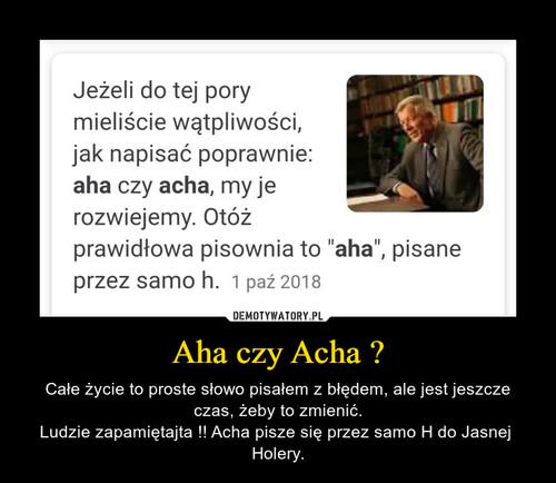 Aha czy Acha ?