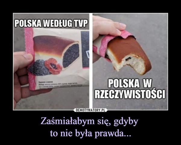 Zaśmiałabym się, gdyby to nie była prawda... –  Polska według TVP Polska w rzeczywistości