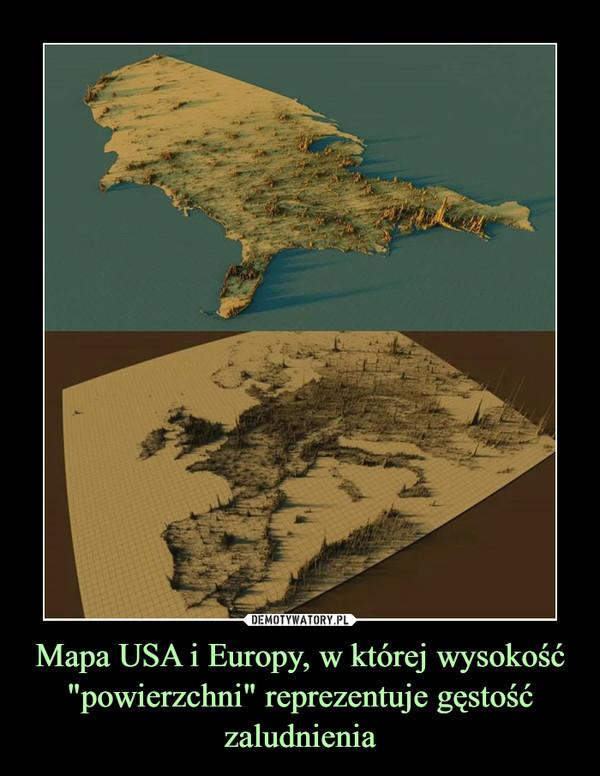 """Mapa USA i Europy, w której wysokość """"powierzchni"""" reprezentuje gęstość zaludnienia –"""