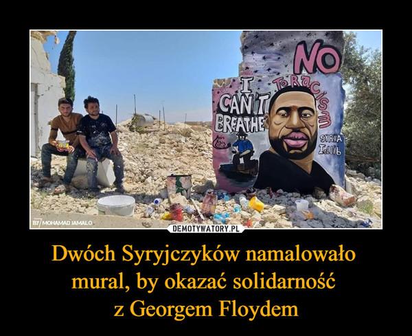 Dwóch Syryjczyków namalowało mural, by okazać solidarność z Georgem Floydem –