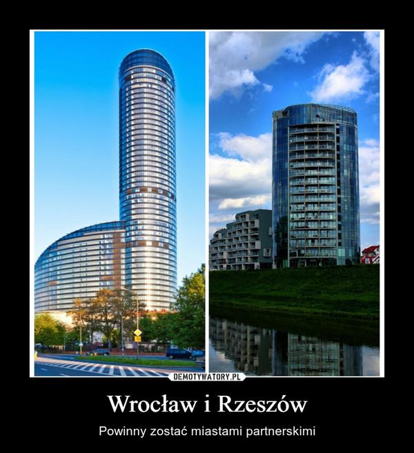Wrocław i Rzeszów – Powinny zostać miastami partnerskimi