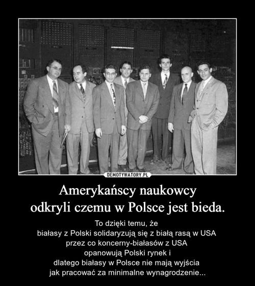 Amerykańscy naukowcy odkryli czemu w Polsce jest bieda.