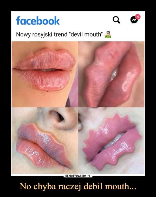 """No chyba raczej debil mouth... –  facebookNowy rosyjski trend """"devil mouth"""""""