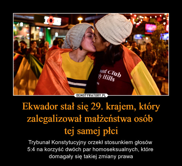 Ekwador stał się 29. krajem, który zalegalizował małżeństwa osób tej samej płci – Trybunał Konstytucyjny orzekł stosunkiem głosów 5:4 na korzyść dwóch par homoseksualnych, które domagały się takiej zmiany prawa