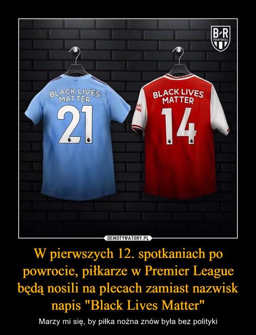 """W pierwszych 12. spotkaniach po powrocie, piłkarze w Premier League będą nosili na plecach zamiast nazwisk napis """"Black Lives Matter"""""""
