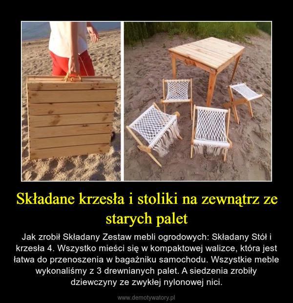 Składane krzesła i stoliki na zewnątrz ze starych palet – Jak zrobił Składany Zestaw mebli ogrodowych: Składany Stół i krzesła 4. Wszystko mieści się w kompaktowej walizce, która jest łatwa do przenoszenia w bagażniku samochodu. Wszystkie meble wykonaliśmy z 3 drewnianych palet. A siedzenia zrobiły dziewczyny ze zwykłej nylonowej nici.