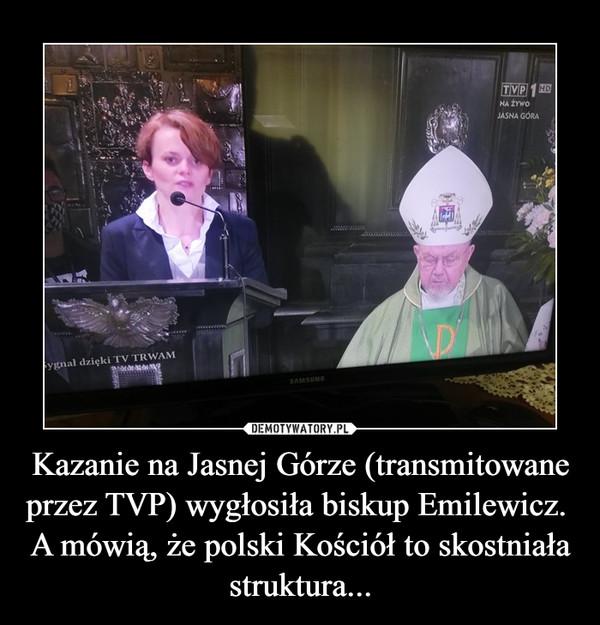 Kazanie na Jasnej Górze (transmitowane przez TVP) wygłosiła biskup Emilewicz. A mówią, że polski Kościół to skostniała struktura... –