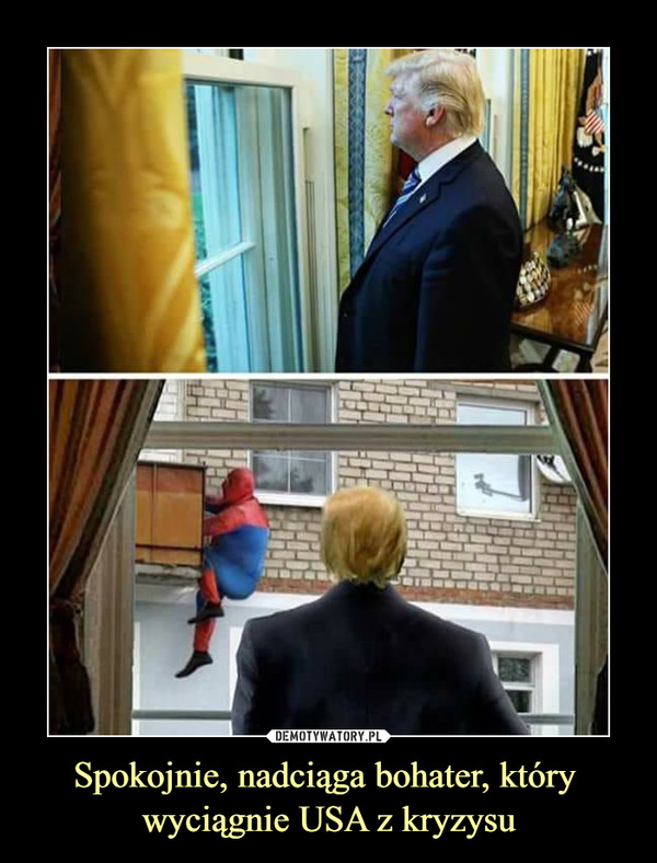 Spokojnie, nadciąga bohater, który wyciągnie USA z kryzysu –
