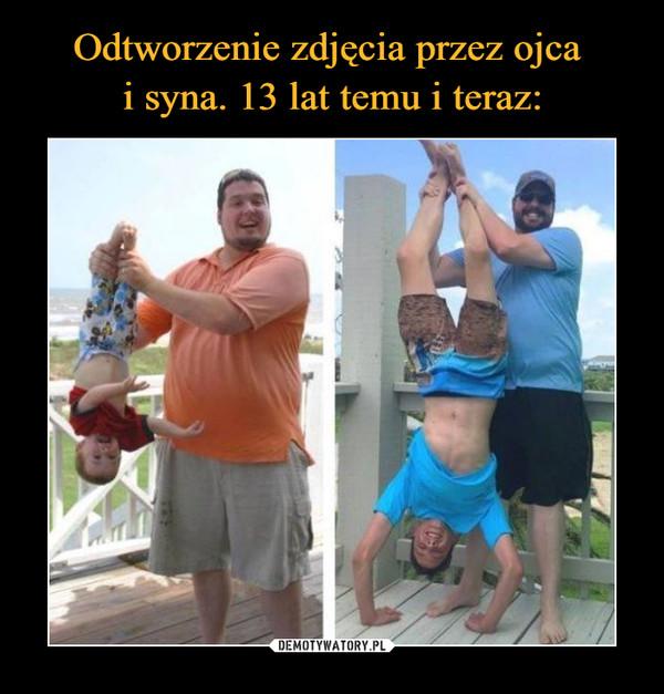 Odtworzenie zdjęcia przez ojca  i syna. 13 lat temu i teraz: