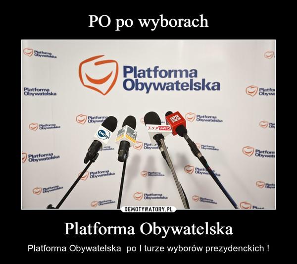 Platforma Obywatelska – Platforma Obywatelska  po I turze wyborów prezydenckich !