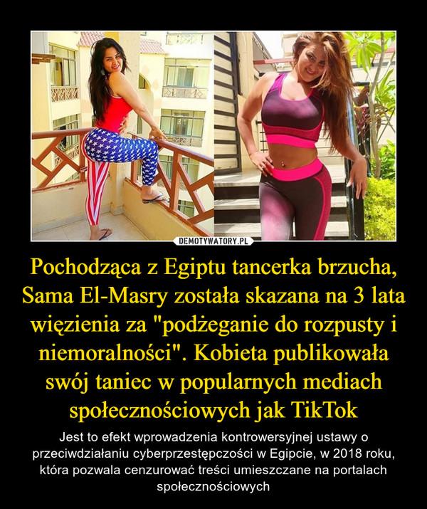 """Pochodząca z Egiptu tancerka brzucha, Sama El-Masry została skazana na 3 lata więzienia za """"podżeganie do rozpusty i niemoralności"""". Kobieta publikowała swój taniec w popularnych mediach społecznościowych jak TikTok – Jest to efekt wprowadzenia kontrowersyjnej ustawy o przeciwdziałaniu cyberprzestępczości w Egipcie, w 2018 roku, która pozwala cenzurować treści umieszczane na portalach społecznościowych"""