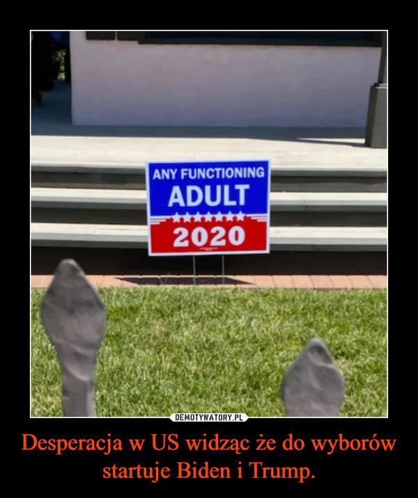 Desperacja w US widząc że do wyborów startuje Biden i Trump. –