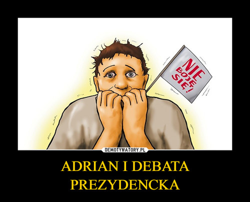 ADRIAN I DEBATA PREZYDENCKA