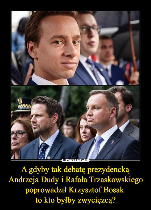 A gdyby tak debatę prezydencką Andrzeja Dudy i Rafała Trzaskowskiego poprowadził Krzysztof Bosak  to kto byłby zwycięzcą?