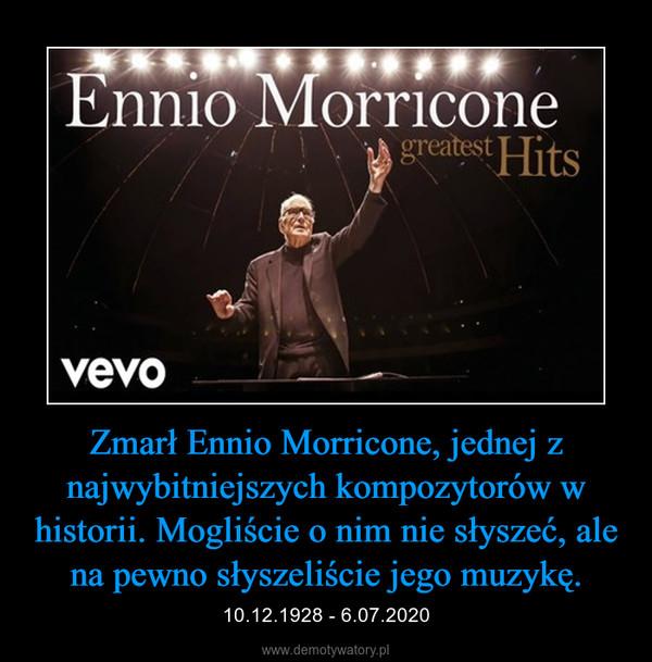Zmarł Ennio Morricone, jednej z najwybitniejszych kompozytorów w historii. Mogliście o nim nie słyszeć, ale na pewno słyszeliście jego muzykę. – 10.12.1928 - 6.07.2020