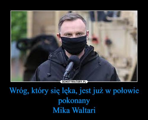Wróg, który się lęka, jest już w połowie pokonany Mika Waltari
