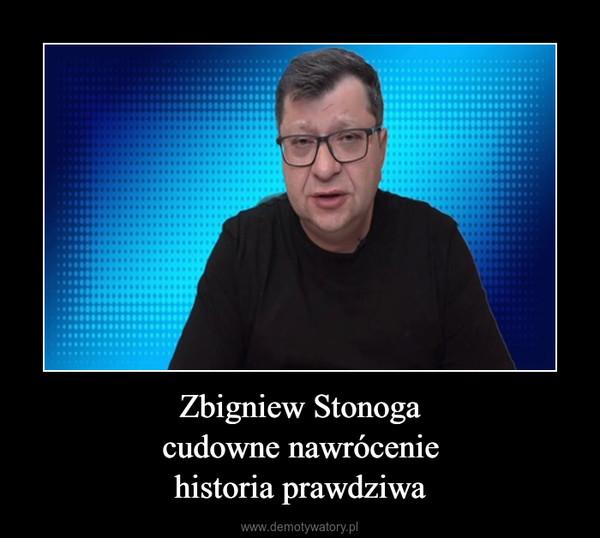 Zbigniew Stonogacudowne nawróceniehistoria prawdziwa –