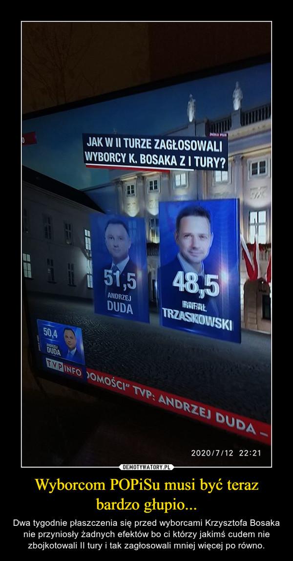 Wyborcom POPiSu musi być teraz bardzo głupio... – Dwa tygodnie płaszczenia się przed wyborcami Krzysztofa Bosaka nie przyniosły żadnych efektów bo ci którzy jakimś cudem nie zbojkotowali II tury i tak zagłosowali mniej więcej po równo.
