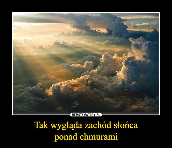 Tak wygląda zachód słońcaponad chmurami –