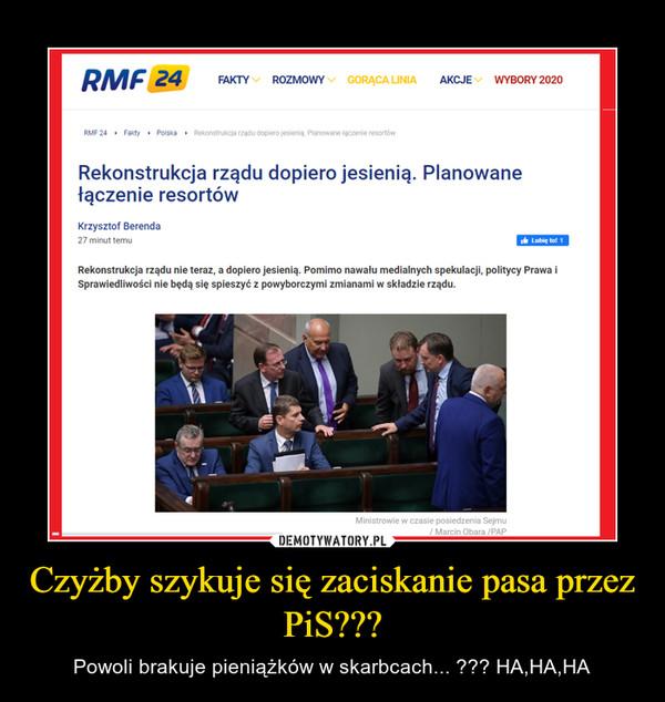 Czyżby szykuje się zaciskanie pasa przez PiS??? – Powoli brakuje pieniążków w skarbcach... ??? HA,HA,HA