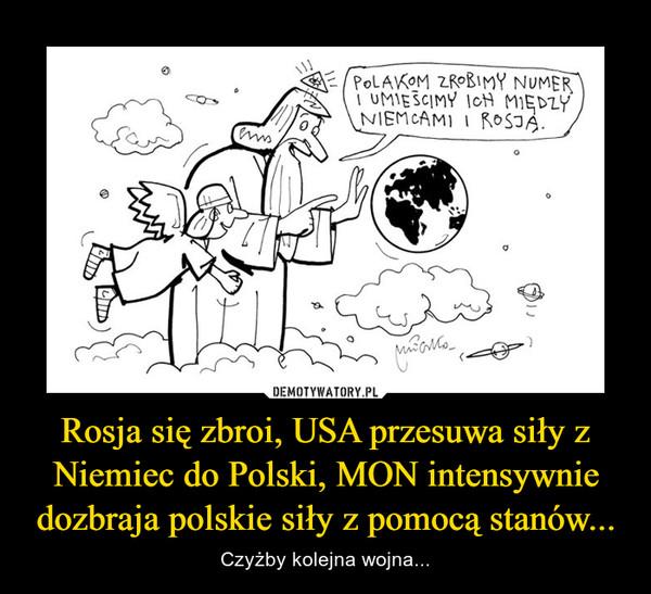 Rosja się zbroi, USA przesuwa siły z Niemiec do Polski, MON intensywnie dozbraja polskie siły z pomocą stanów... – Czyżby kolejna wojna...