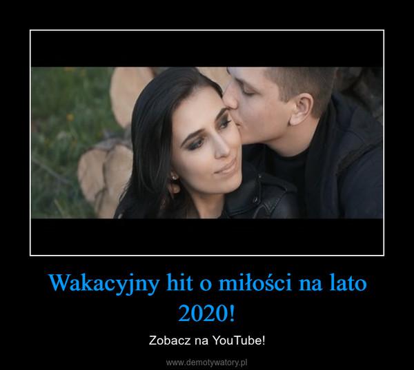 Wakacyjny hit o miłości na lato 2020! – Zobacz na YouTube!