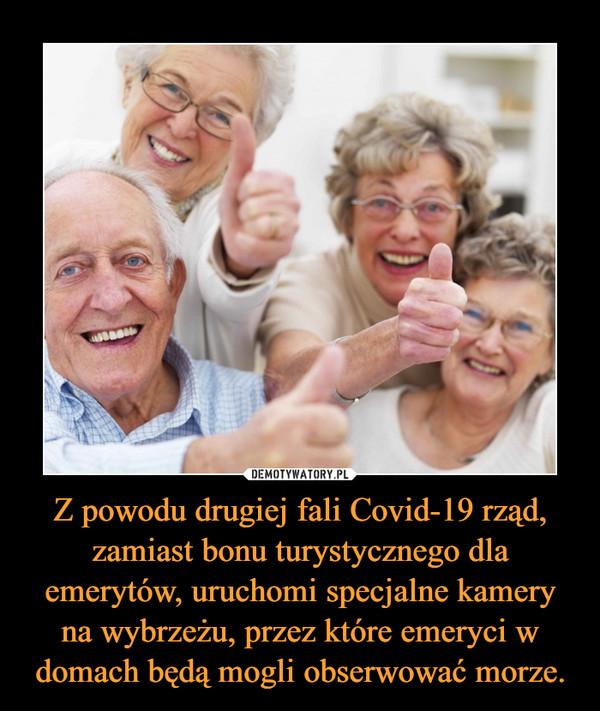Z powodu drugiej fali Covid-19 rząd, zamiast bonu turystycznego dla emerytów, uruchomi specjalne kamery na wybrzeżu, przez które emeryci w domach będą mogli obserwować morze. –
