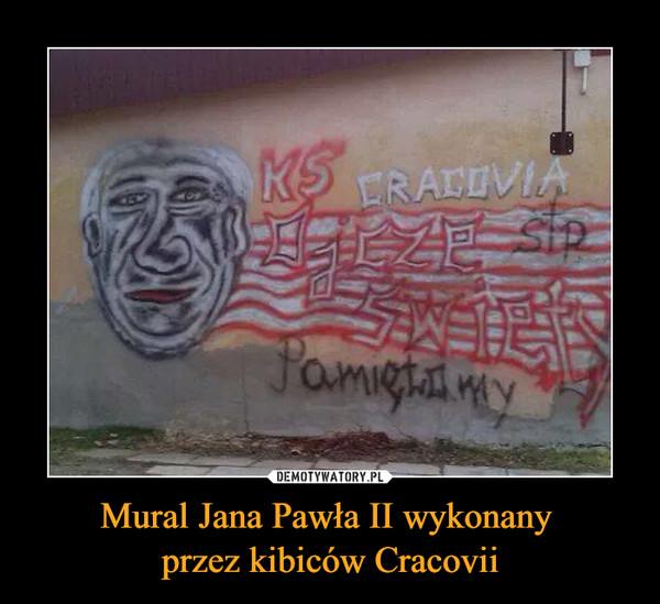Mural Jana Pawła II wykonany przez kibiców Cracovii –