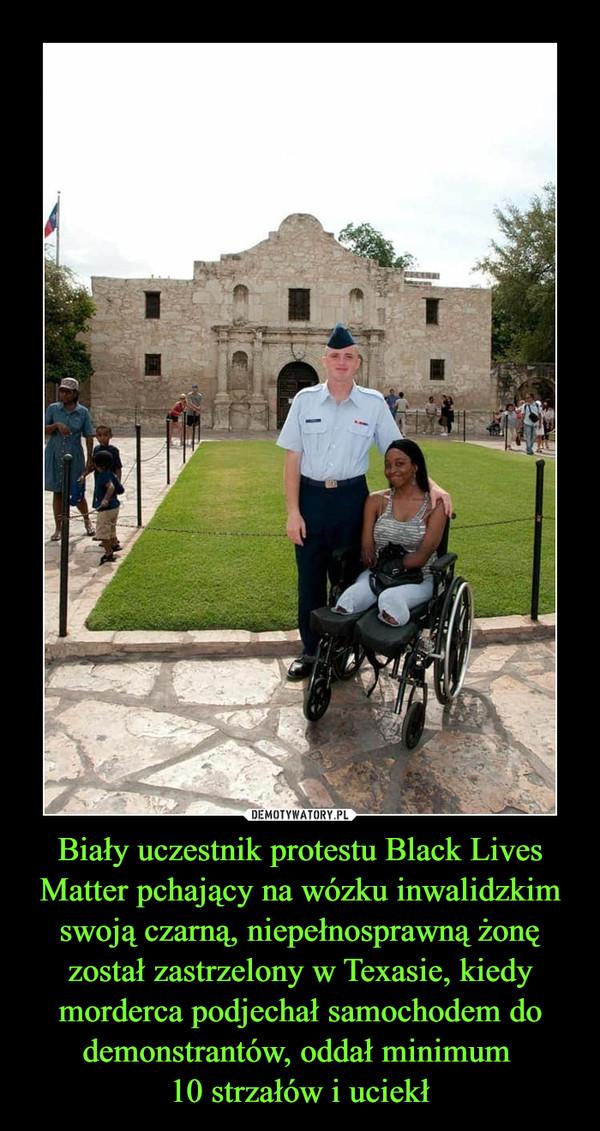 Biały uczestnik protestu Black Lives Matter pchający na wózku inwalidzkim swoją czarną, niepełnosprawną żonę został zastrzelony w Texasie, kiedy morderca podjechał samochodem do demonstrantów, oddał minimum 10 strzałów i uciekł –