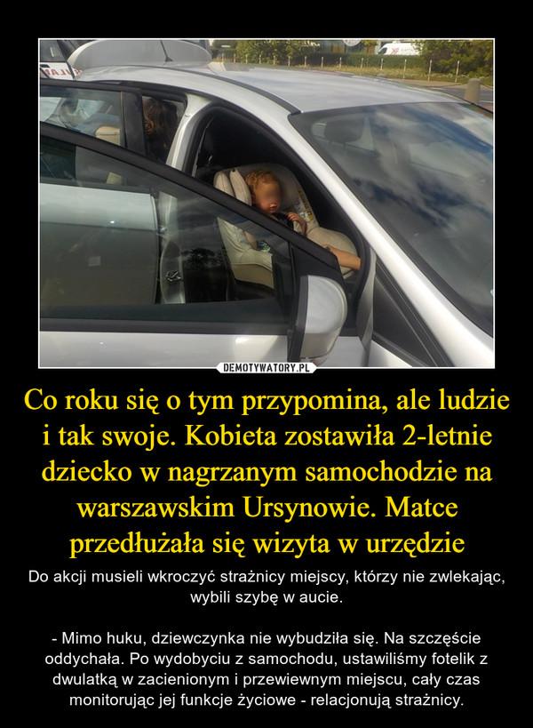 Co roku się o tym przypomina, ale ludzie i tak swoje. Kobieta zostawiła 2-letnie dziecko w nagrzanym samochodzie na warszawskim Ursynowie. Matce przedłużała się wizyta w urzędzie