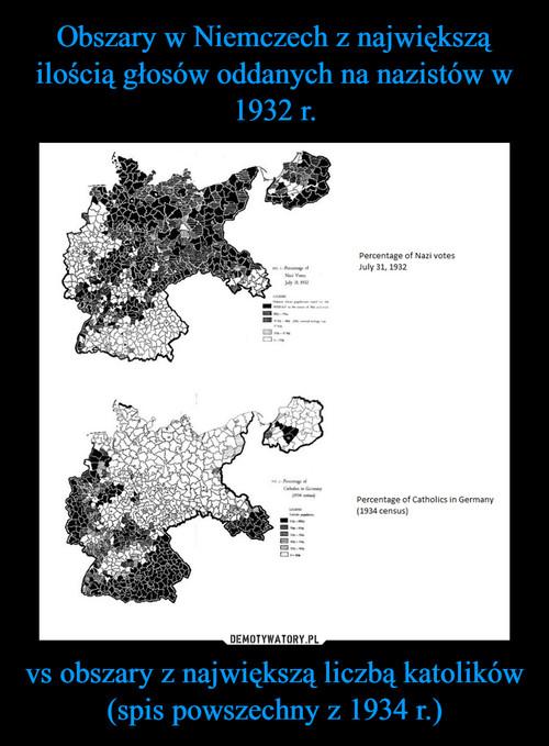 Obszary w Niemczech z największą ilością głosów oddanych na nazistów w 1932 r. vs obszary z największą liczbą katolików (spis powszechny z 1934 r.)