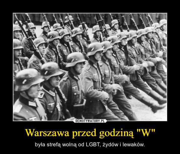 """Warszawa przed godziną """"W"""" – była strefą wolną od LGBT, żydów i lewaków."""