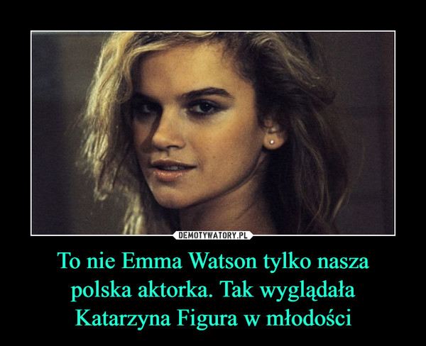 To nie Emma Watson tylko naszapolska aktorka. Tak wyglądałaKatarzyna Figura w młodości –