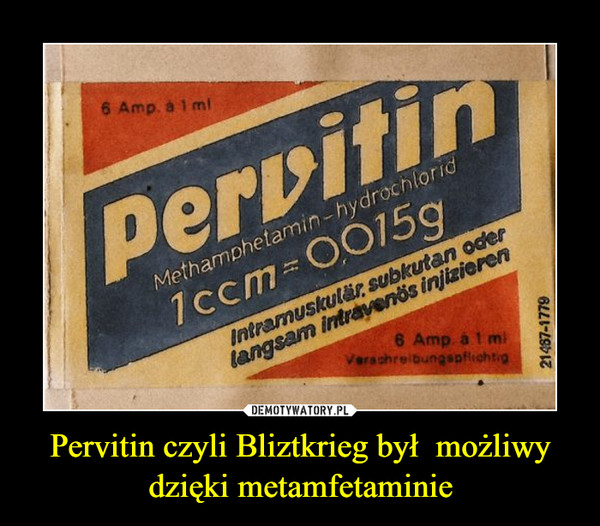Pervitin czyli Bliztkrieg był  możliwy dzięki metamfetaminie