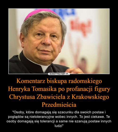 Komentarz biskupa radomskiego Henryka Tomasika po profanacji figury Chrystusa Zbawiciela z Krakowskiego Przedmieścia