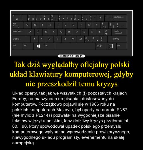 Tak dziś wyglądałby oficjalny polski układ klawiatury komputerowej, gdyby nie przeszkodził temu kryzys
