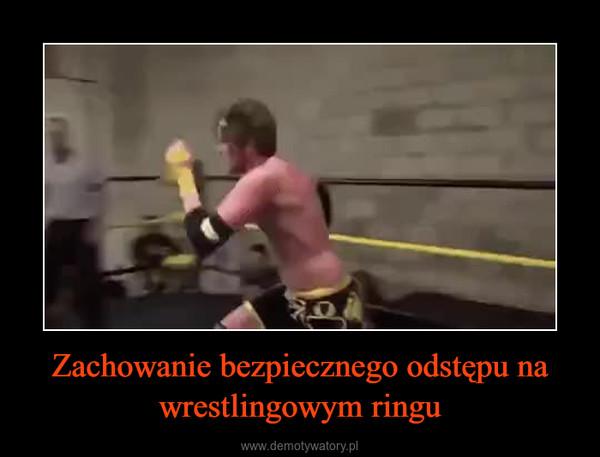Zachowanie bezpiecznego odstępu na wrestlingowym ringu –