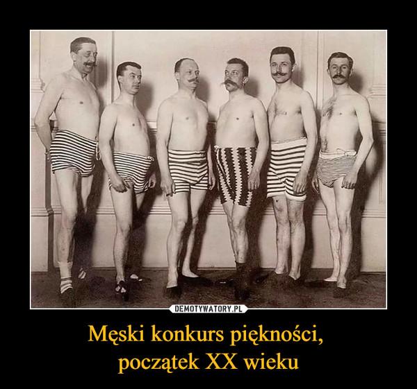Męski konkurs piękności, początek XX wieku –